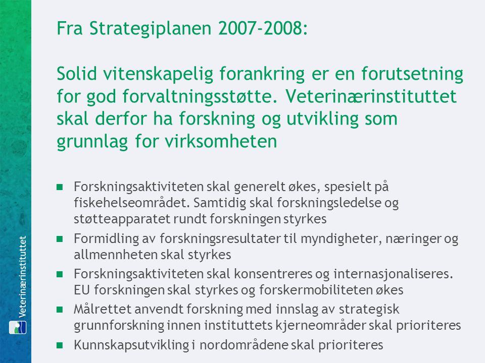 Fra Strategiplanen 2007-2008: Solid vitenskapelig forankring er en forutsetning for god forvaltningsstøtte. Veterinærinstituttet skal derfor ha forskn