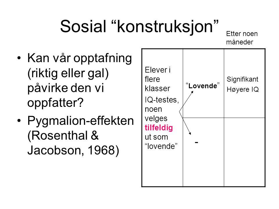 """Sosial """"konstruksjon"""" •Kan vår opptafning (riktig eller gal) påvirke den vi oppfatter? •Pygmalion-effekten (Rosenthal & Jacobson, 1968) Elever i flere"""