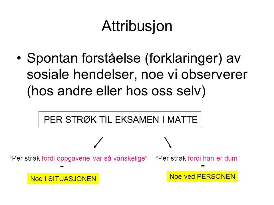 """Attribusjon •Spontan forståelse (forklaringer) av sosiale hendelser, noe vi observerer (hos andre eller hos oss selv) PER STRØK TIL EKSAMEN I MATTE """"P"""