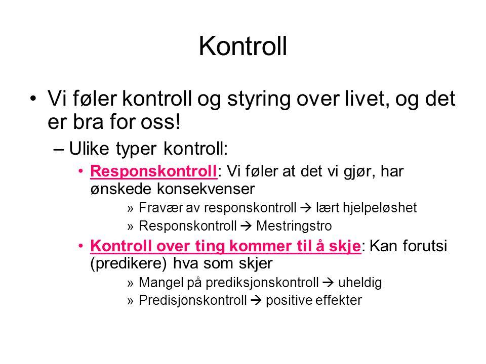 Kontroll •Vi føler kontroll og styring over livet, og det er bra for oss! –Ulike typer kontroll: •Responskontroll: Vi føler at det vi gjør, har ønsked