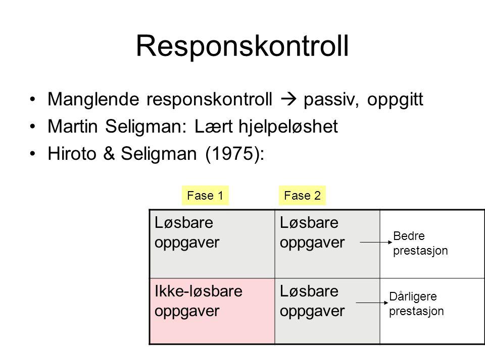 Responskontroll •Manglende responskontroll  passiv, oppgitt •Martin Seligman: Lært hjelpeløshet •Hiroto & Seligman (1975): Løsbare oppgaver Ikke-løsbare oppgaver Løsbare oppgaver Fase 1Fase 2 Bedre prestasjon Dårligere prestasjon