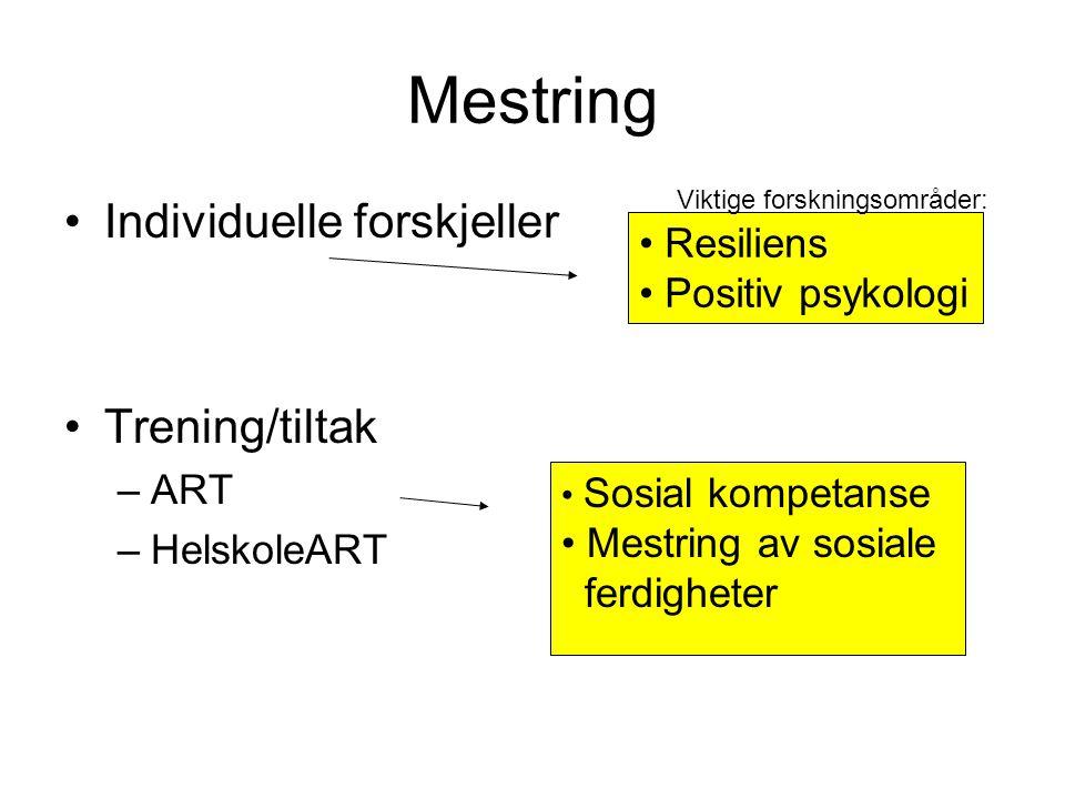 Mestring •Individuelle forskjeller •Trening/tiltak –ART –HelskoleART • Resiliens • Positiv psykologi • Sosial kompetanse • Mestring av sosiale ferdigheter Viktige forskningsområder: