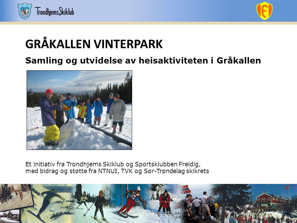 GRÅKALLEN VINTERPARK Samling og utvidelse av heisaktiviteten i Gråkallen Et initiativ fra Trondhjems Skiklub og Sportsklubben Freidig, med bidrag og s
