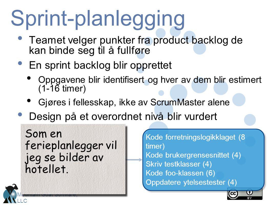 Mountain Goat Software, LLC Sprint-planlegging • Teamet velger punkter fra product backlog de kan binde seg til å fullføre • En sprint backlog blir op