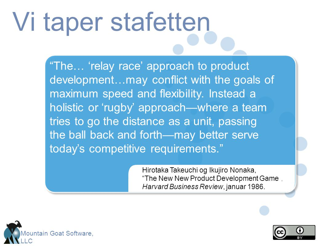 "Mountain Goat Software, LLC Vi taper stafetten Hirotaka Takeuchi og Ikujiro Nonaka, ""The New New Product Development Game"", Harvard Business Review, j"