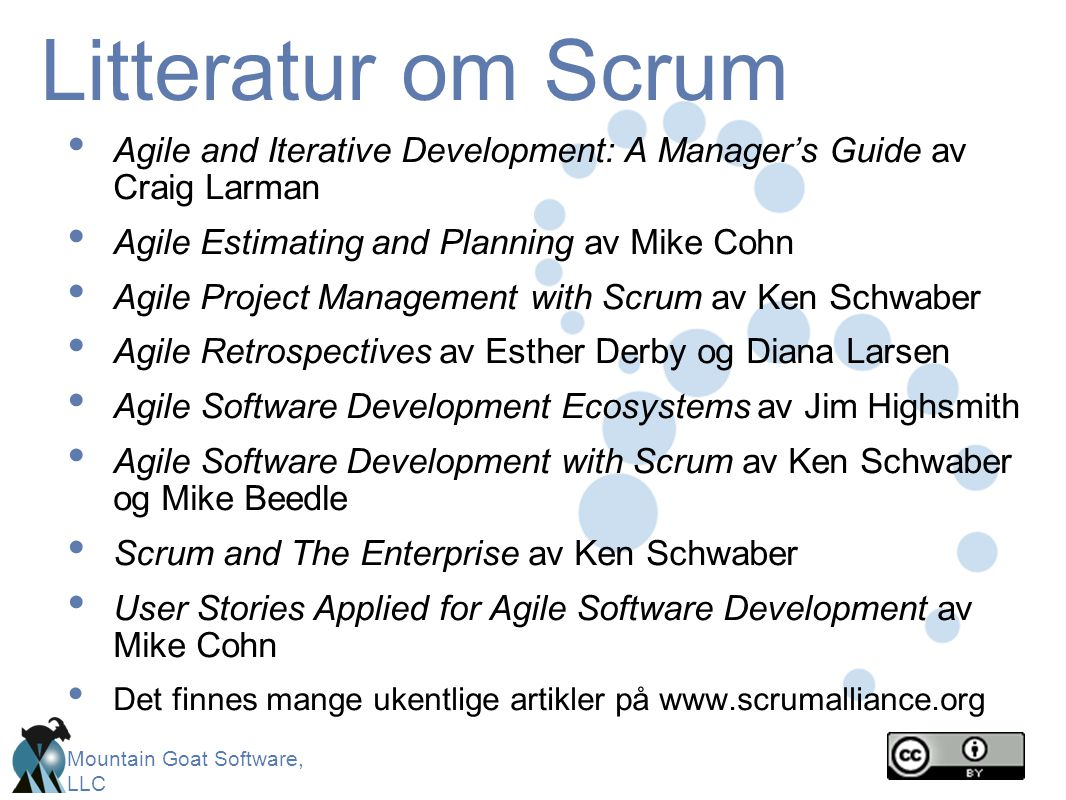 Mountain Goat Software, LLC Litteratur om Scrum • Agile and Iterative Development: A Manager's Guide av Craig Larman • Agile Estimating and Planning a
