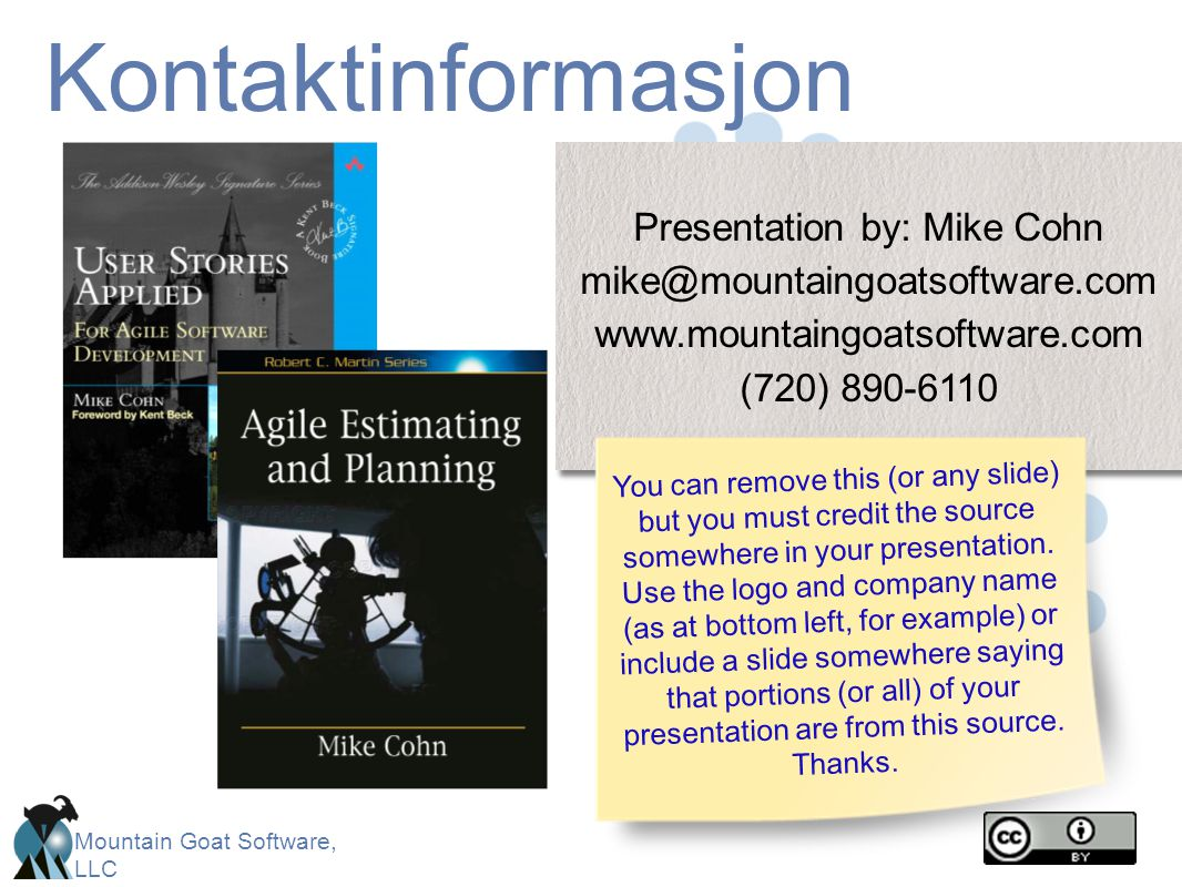 Mountain Goat Software, LLC Kontaktinformasjon Presentation by: Mike Cohn mike@mountaingoatsoftware.com www.mountaingoatsoftware.com (720) 890-6110 Pr