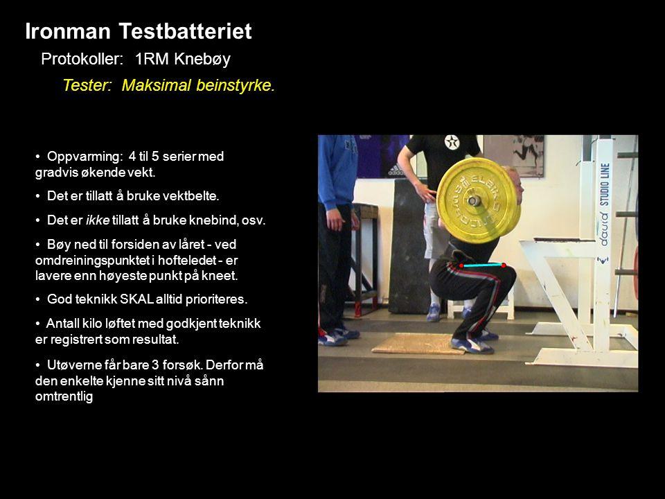 Ironman Testbatteriet Protokoller: 1RM Knebøy Tester: Maksimal beinstyrke. • Oppvarming: 4 til 5 serier med gradvis økende vekt. • Det er tillatt å br