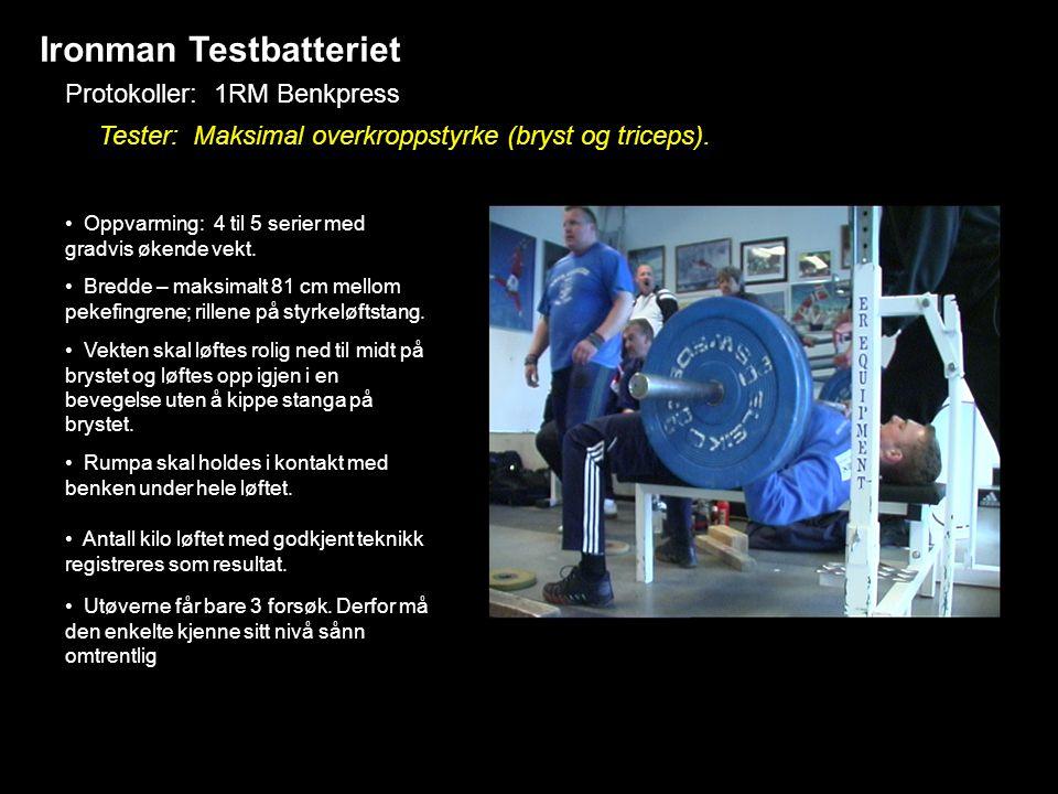 Ironman Testbatteriet Protokoller: 1RM Benkpress Tester: Maksimal overkroppstyrke (bryst og triceps). • Bredde – maksimalt 81 cm mellom pekefingrene;