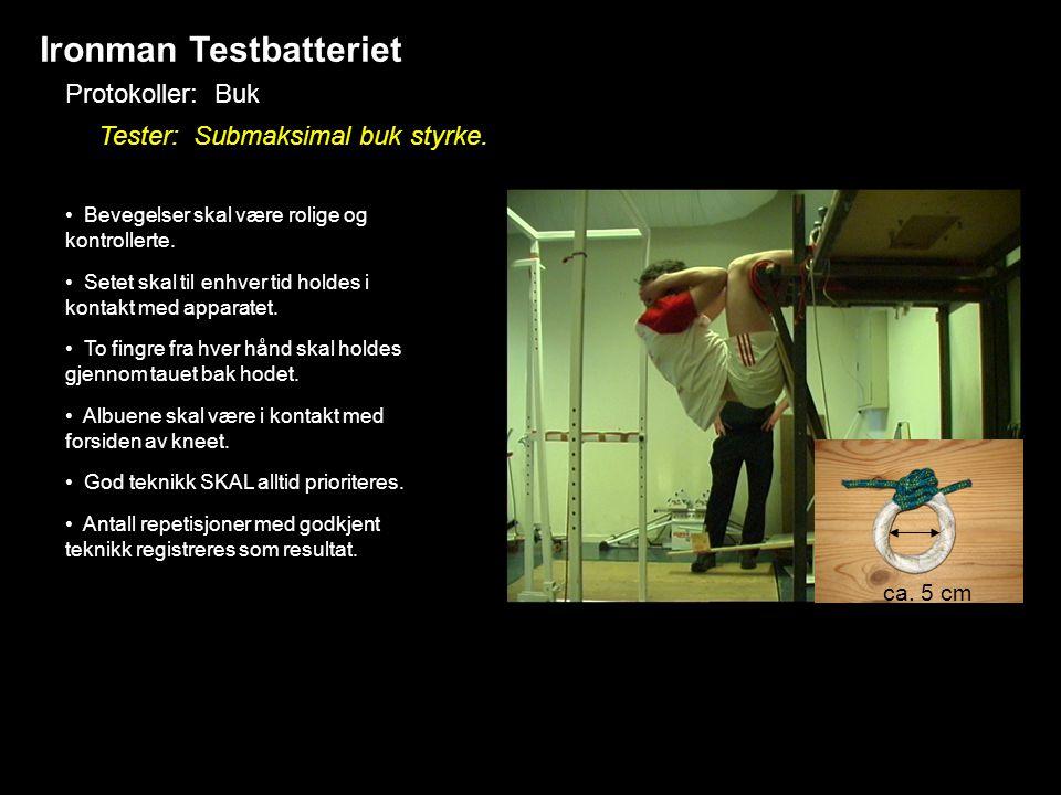 Ironman Testbatteriet Protokoller: Buk Tester: Submaksimal buk styrke. • Bevegelser skal være rolige og kontrollerte. • Setet skal til enhver tid hold