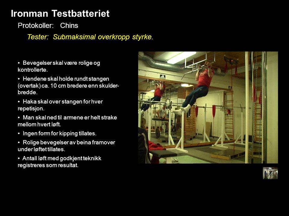 Ironman Testbatteriet Protokoller: Chins Tester: Submaksimal overkropp styrke. • Bevegelser skal være rolige og kontrollerte. • Hendene skal holde run