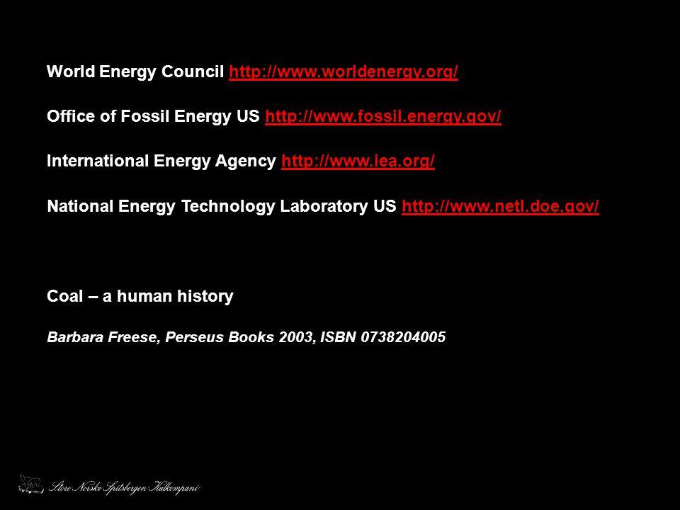 World Energy Council http://www.worldenergy.org/http://www.worldenergy.org/ Office of Fossil Energy US http://www.fossil.energy.gov/http://www.fossil.