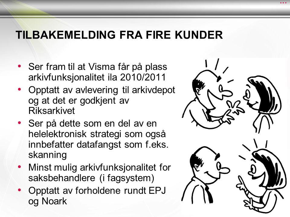 TILBAKEMELDING FRA FIRE KUNDER • Ser fram til at Visma får på plass arkivfunksjonalitet ila 2010/2011 • Opptatt av avlevering til arkivdepot og at det er godkjent av Riksarkivet • Ser på dette som en del av en helelektronisk strategi som også innbefatter datafangst som f.eks.