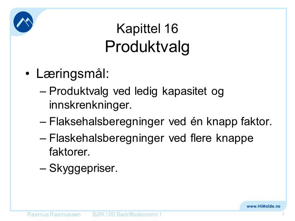 Kapittel 16 Produktvalg •Læringsmål: –Produktvalg ved ledig kapasitet og innskrenkninger. –Flaksehalsberegninger ved én knapp faktor. –Flaskehalsbereg