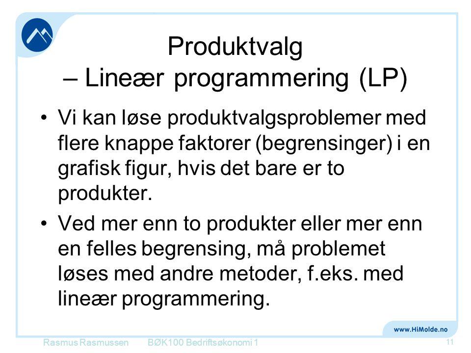 Produktvalg – Lineær programmering (LP) •Vi kan løse produktvalgsproblemer med flere knappe faktorer (begrensinger) i en grafisk figur, hvis det bare