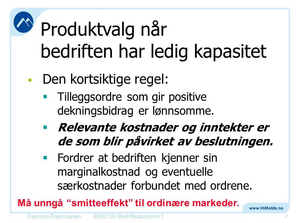 BØK100 Bedriftsøkonomi 1 2 Produktvalg når bedriften har ledig kapasitet  Den kortsiktige regel:  Tilleggsordre som gir positive dekningsbidrag er l