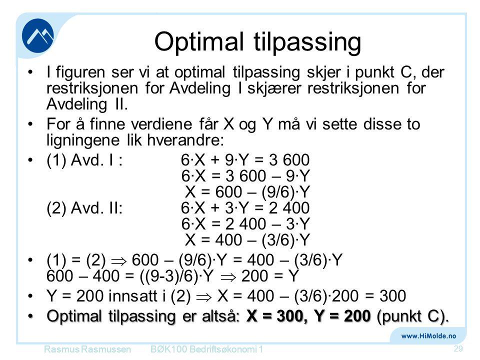 Optimal tilpassing •I figuren ser vi at optimal tilpassing skjer i punkt C, der restriksjonen for Avdeling I skjærer restriksjonen for Avdeling II. •F