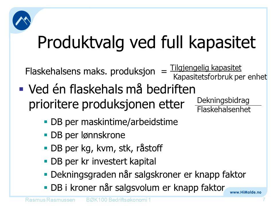 BØK100 Bedriftsøkonomi 1 7 Tilgjengelig kapasitet Kapasitetsforbruk per enhet Flaskehalsens maks. produksjon =  Ved én flaskehals må bedriften priori