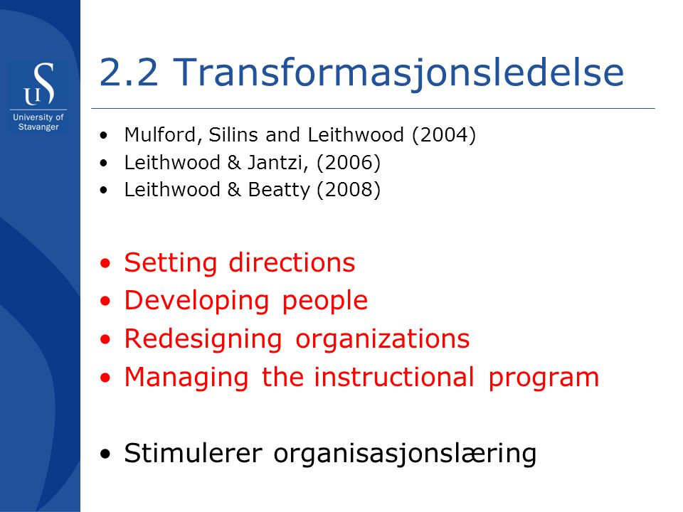 2.2 Transformasjonsledelse •Mulford, Silins and Leithwood (2004) •Leithwood & Jantzi, (2006) •Leithwood & Beatty (2008) •Setting directions •Developin