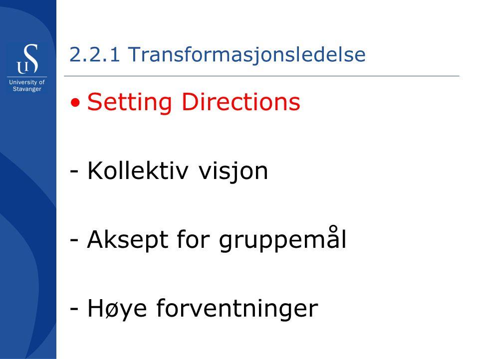 2.2.1 Transformasjonsledelse •Setting Directions -Kollektiv visjon -Aksept for gruppemål -Høye forventninger