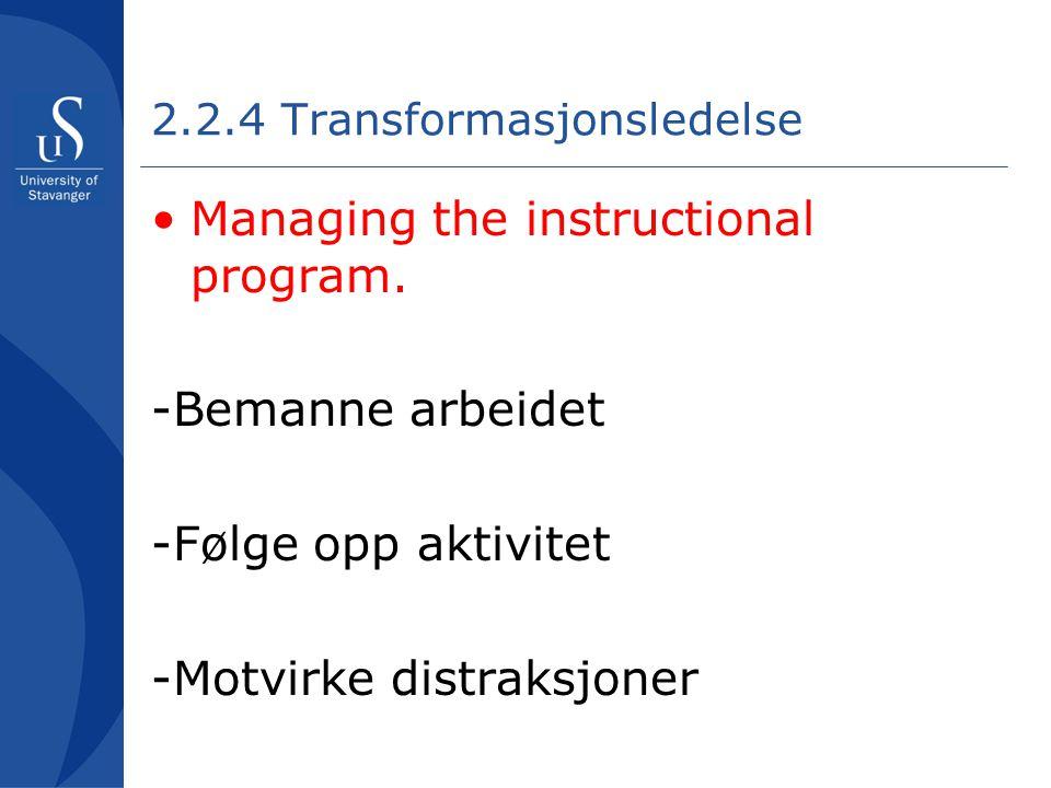 2.2.4 Transformasjonsledelse •Managing the instructional program. -Bemanne arbeidet -Følge opp aktivitet -Motvirke distraksjoner