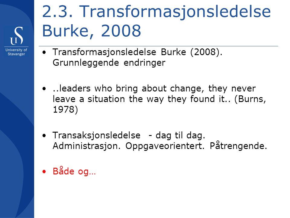 2.3. Transformasjonsledelse Burke, 2008 •Transformasjonsledelse Burke (2008). Grunnleggende endringer •..leaders who bring about change, they never le