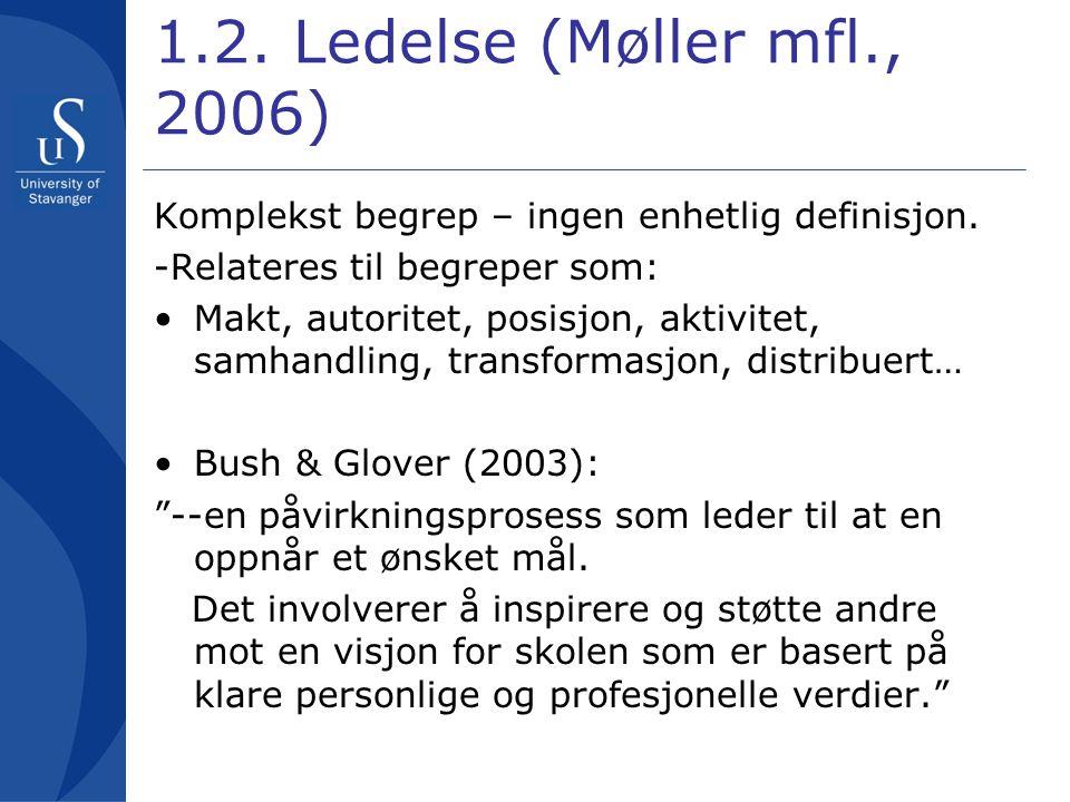 1.2. Ledelse (Møller mfl., 2006) Komplekst begrep – ingen enhetlig definisjon. -Relateres til begreper som: •Makt, autoritet, posisjon, aktivitet, sam