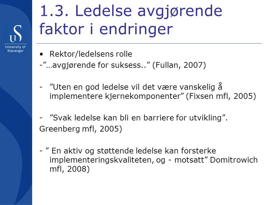 """1.3. Ledelse avgjørende faktor i endringer •Rektor/ledelsens rolle -""""…avgjørende for suksess.."""" (Fullan, 2007) -""""Uten en god ledelse vil det være vans"""