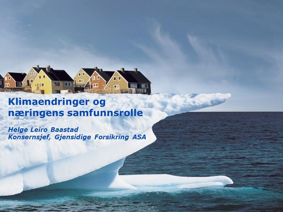 Klimaendringer og næringens samfunnsrolle Helge Leiro Baastad Konsernsjef, Gjensidige Forsikring ASA