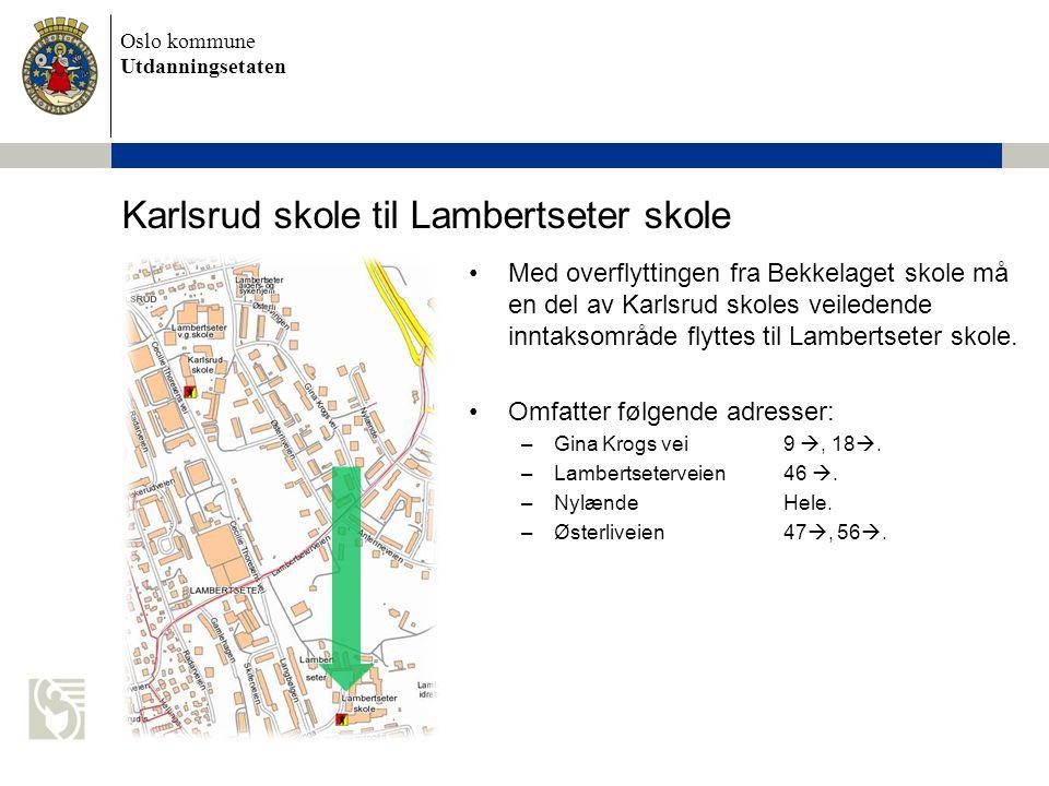 Oslo kommune Utdanningsetaten Karlsrud skole til Lambertseter skole •Med overflyttingen fra Bekkelaget skole må en del av Karlsrud skoles veiledende i