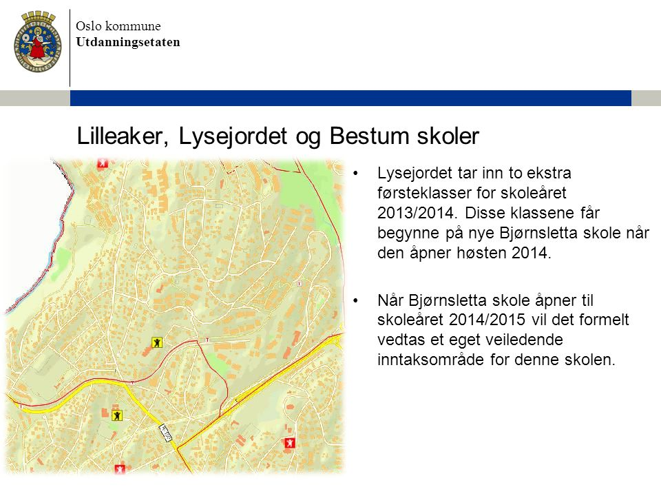 Oslo kommune Utdanningsetaten Lilleaker, Lysejordet og Bestum skoler •Lysejordet tar inn to ekstra førsteklasser for skoleåret 2013/2014. Disse klasse