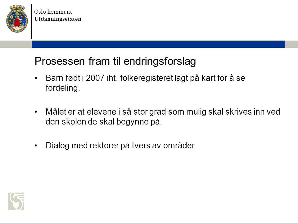 Oslo kommune Utdanningsetaten Prosessen fram til endringsforslag •Barn født i 2007 iht. folkeregisteret lagt på kart for å se fordeling. •Målet er at