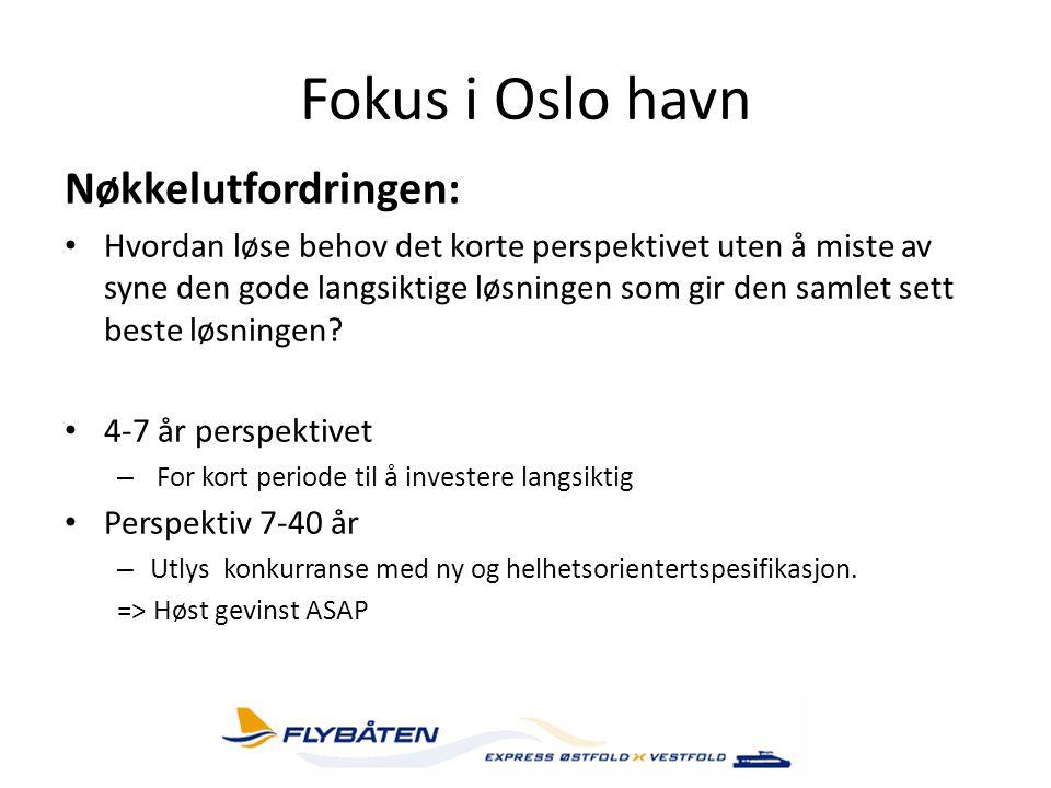 Fokus i Oslo havn Nøkkelutfordringen: • Hvordan løse behov det korte perspektivet uten å miste av syne den gode langsiktige løsningen som gir den saml