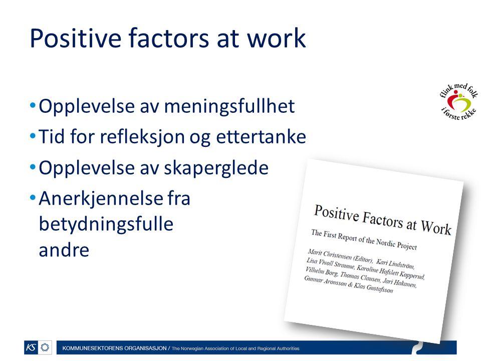 Positive factors at work • Opplevelse av meningsfullhet • Tid for refleksjon og ettertanke • Opplevelse av skaperglede • Anerkjennelse fra betydningsfulle andre