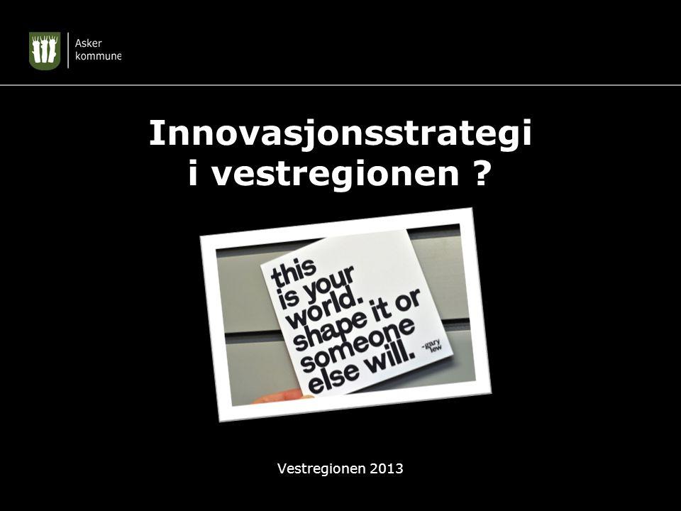 Innovasjonsstrategi i vestregionen ? Vestregionen 2013