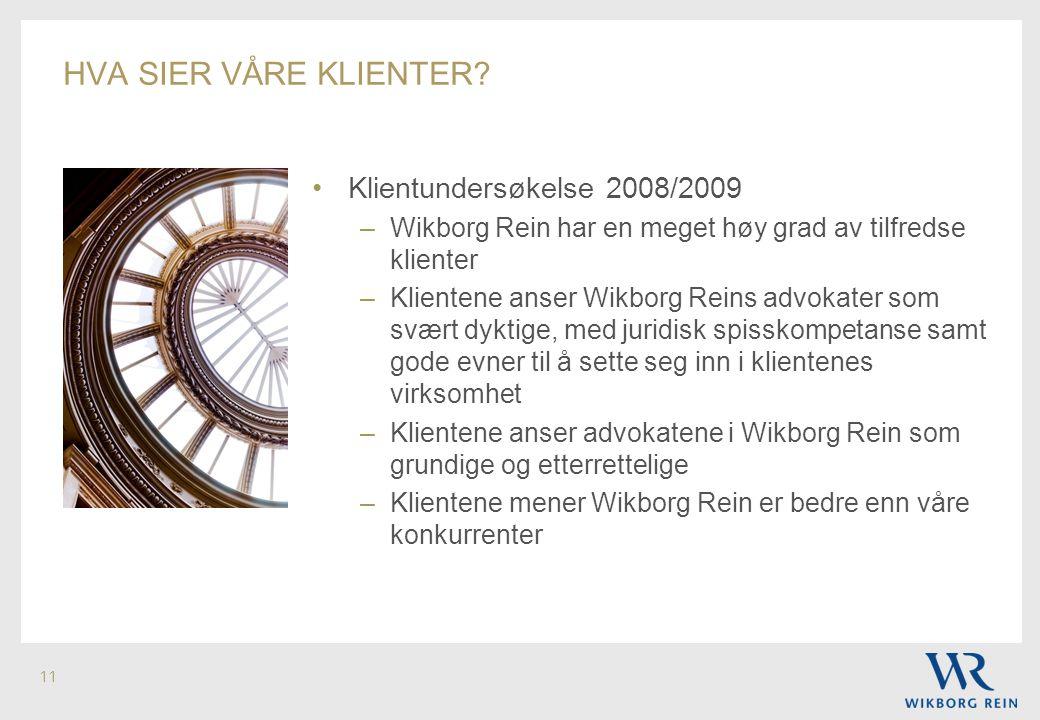 11 •Klientundersøkelse 2008/2009 –Wikborg Rein har en meget høy grad av tilfredse klienter –Klientene anser Wikborg Reins advokater som svært dyktige,