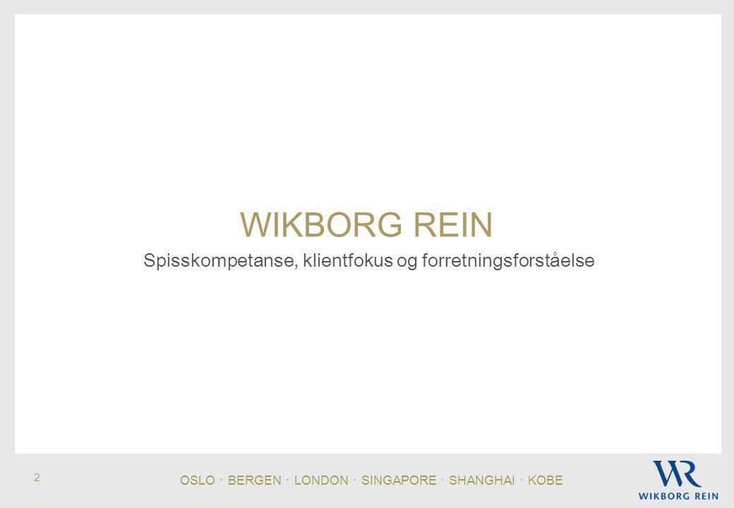 2 OSLO ・ BERGEN ・ LONDON ・ SINGAPORE ・ SHANGHAI ・ KOBE WIKBORG REIN Spisskompetanse, klientfokus og forretningsforståelse