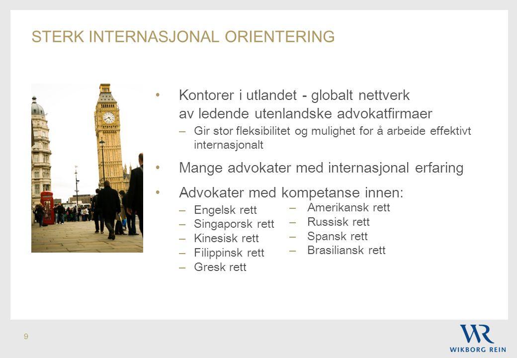 9 • Kontorer i utlandet - globalt nettverk av ledende utenlandske advokatfirmaer – Gir stor fleksibilitet og mulighet for å arbeide effektivt internas