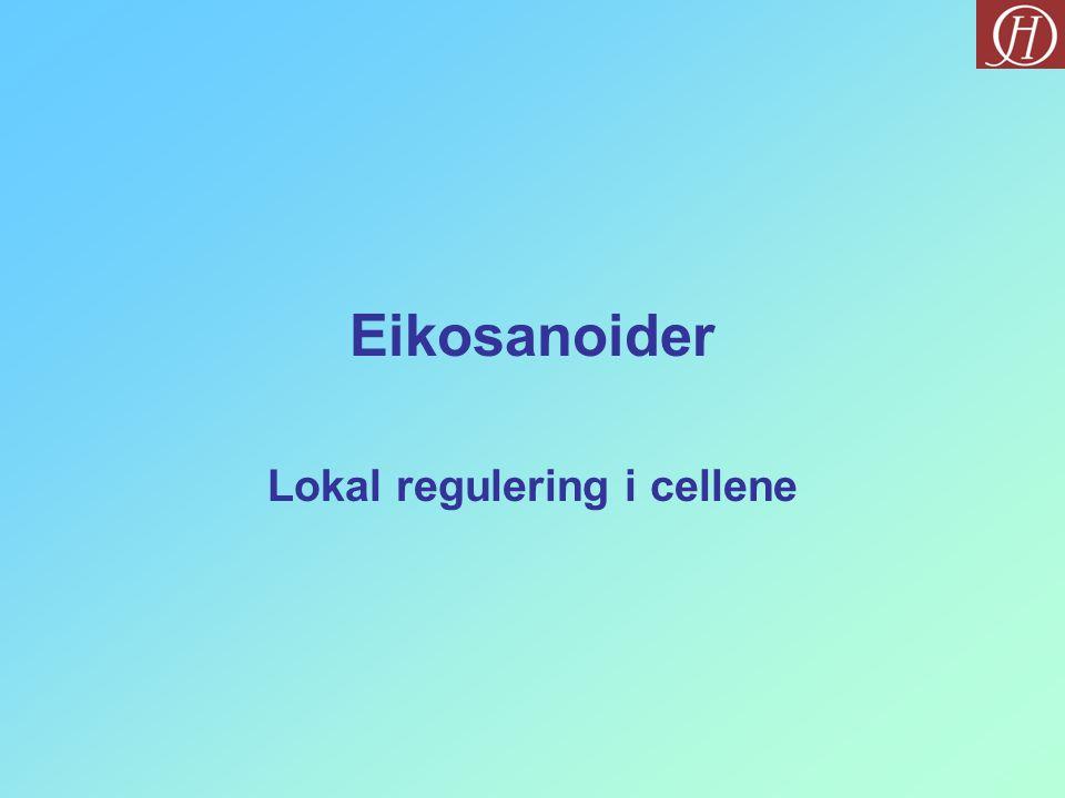 Eikosanoider Lokal regulering i cellene