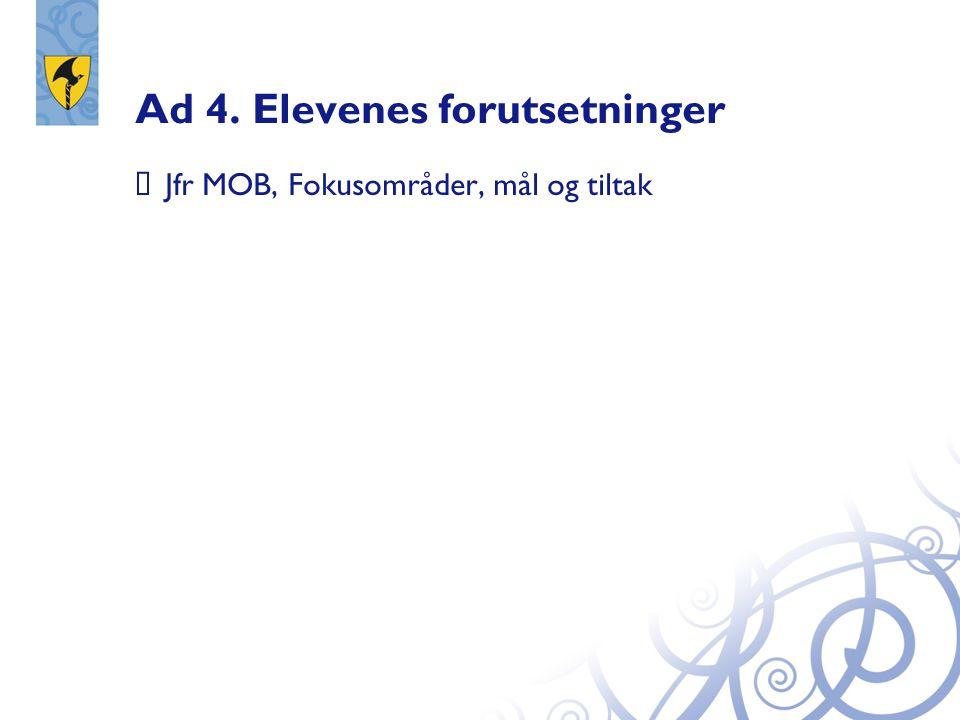Ad 4. Elevenes forutsetninger  Jfr MOB, Fokusområder, mål og tiltak