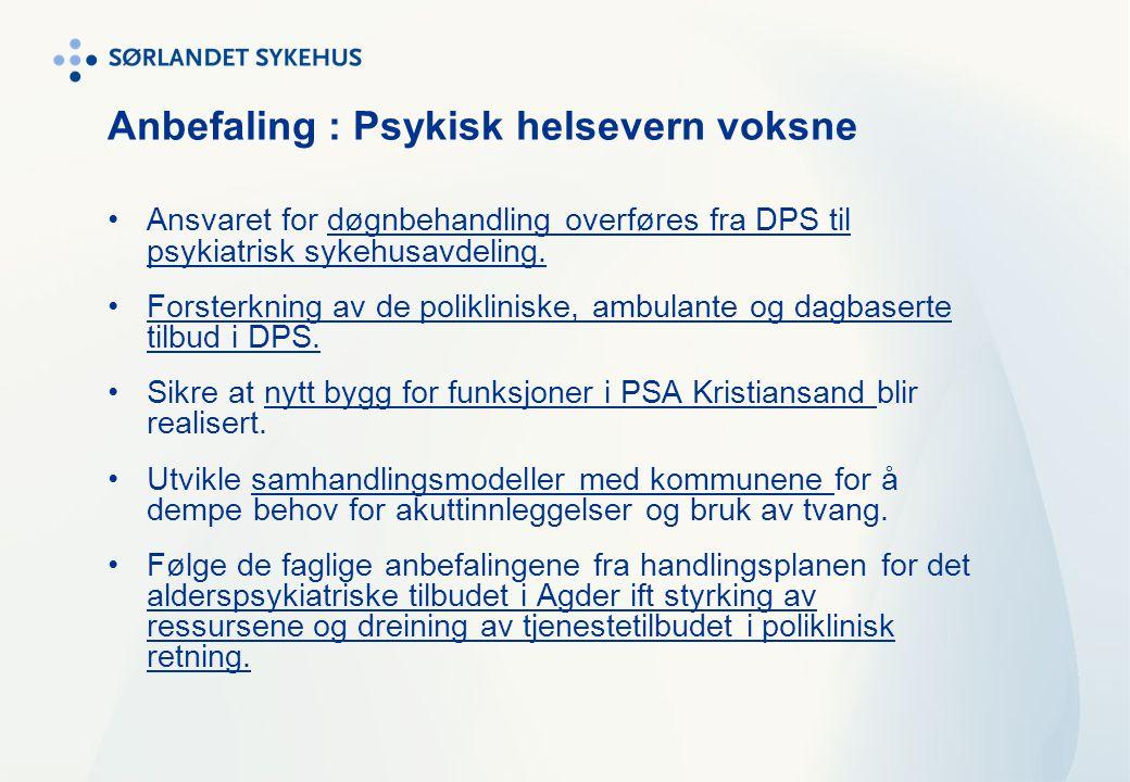 Anbefaling : Psykisk helsevern voksne •Ansvaret for døgnbehandling overføres fra DPS til psykiatrisk sykehusavdeling. •Forsterkning av de polikliniske