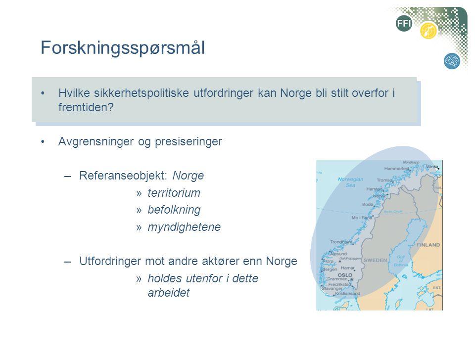 Forskningsspørsmål •Hvilke sikkerhetspolitiske utfordringer kan Norge bli stilt overfor i fremtiden? •Avgrensninger og presiseringer –Referanseobjekt: