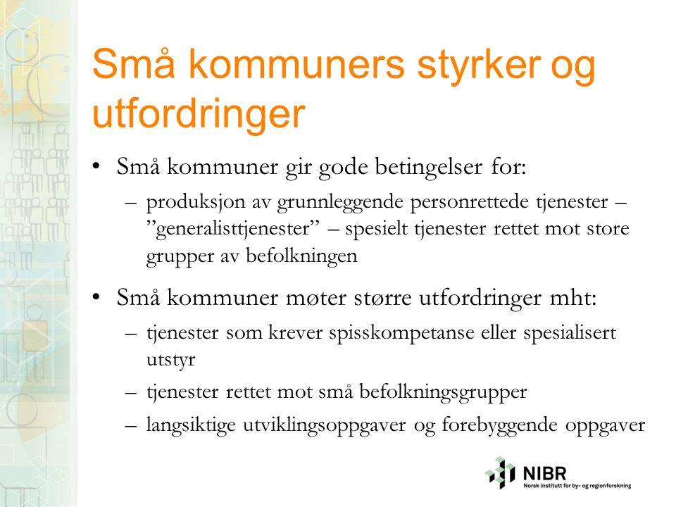 """Små kommuners styrker og utfordringer •Små kommuner gir gode betingelser for: –produksjon av grunnleggende personrettede tjenester – """"generalisttjenes"""