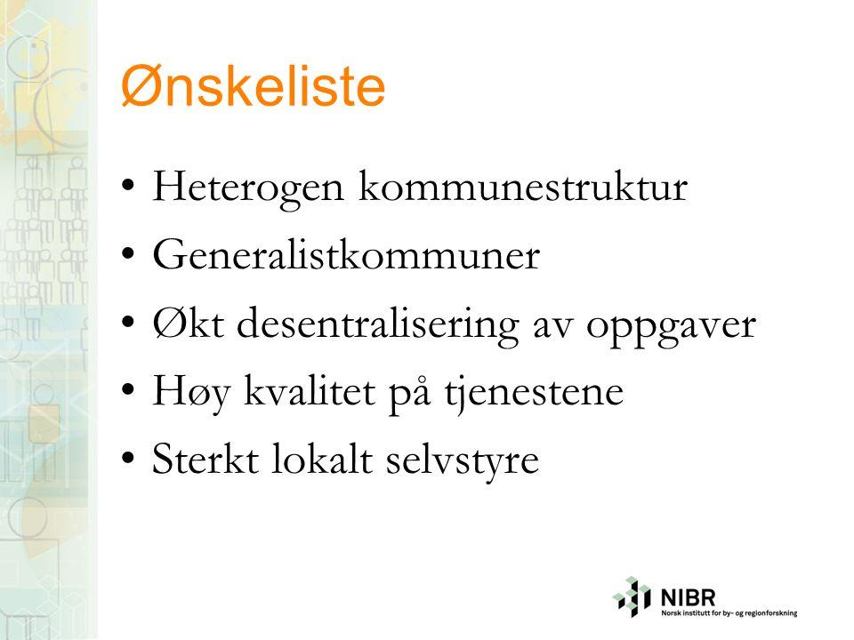 Ønskeliste •Heterogen kommunestruktur •Generalistkommuner •Økt desentralisering av oppgaver •Høy kvalitet på tjenestene •Sterkt lokalt selvstyre