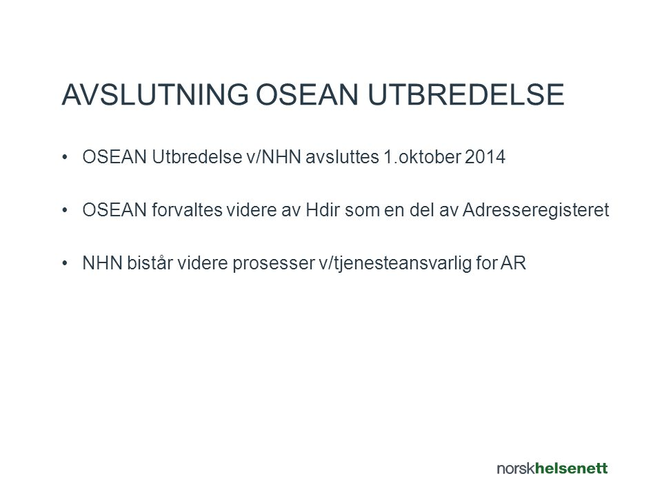 •OSEAN Utbredelse v/NHN avsluttes 1.oktober 2014 •OSEAN forvaltes videre av Hdir som en del av Adresseregisteret •NHN bistår videre prosesser v/tjenes