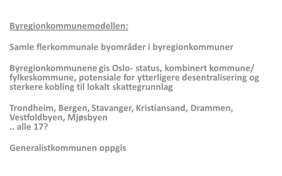 Byregionkommunemodellen: Samle flerkommunale byområder i byregionkommuner Byregionkommunene gis Oslo- status, kombinert kommune/ fylkeskommune, poten