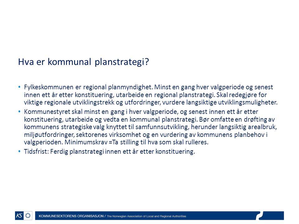 Hva er kommunal planstrategi? • Fylkeskommunen er regional planmyndighet. Minst en gang hver valgperiode og senest innen ett år etter konstituering, u