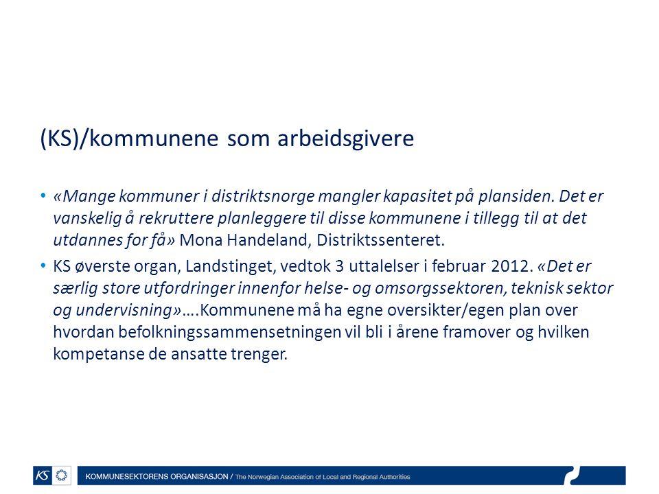 (KS)/kommunene som arbeidsgivere • «Mange kommuner i distriktsnorge mangler kapasitet på plansiden. Det er vanskelig å rekruttere planleggere til diss