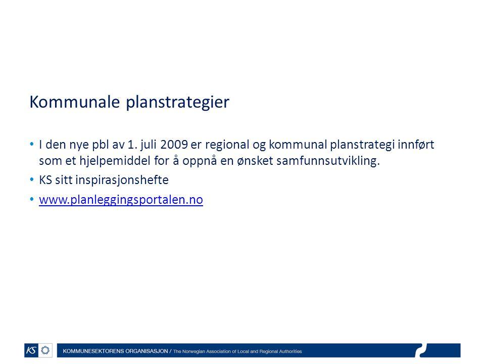 Kommunale planstrategier • I den nye pbl av 1. juli 2009 er regional og kommunal planstrategi innført som et hjelpemiddel for å oppnå en ønsket samfun