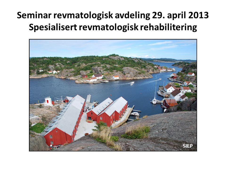 Seminar revmatologisk avdeling 29. april 2013 Spesialisert revmatologisk rehabilitering SIEP